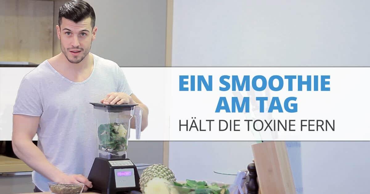 Ein Smoothie am Tag… hält die Toxine fern