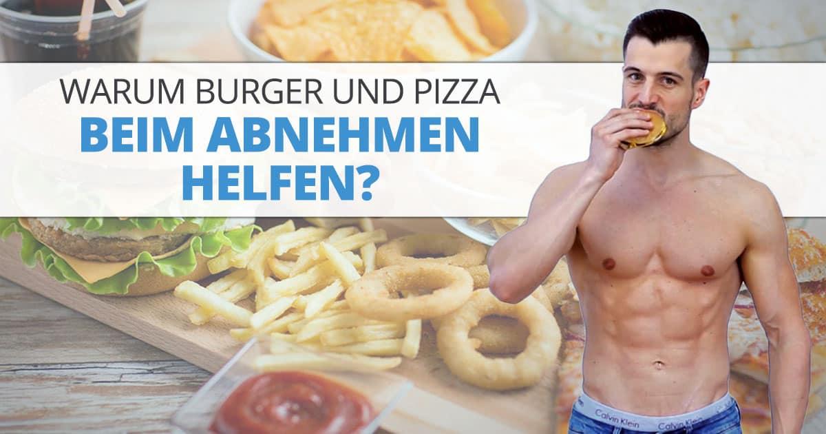 Warum Burger und Pizza beim Abnehmen helfen?