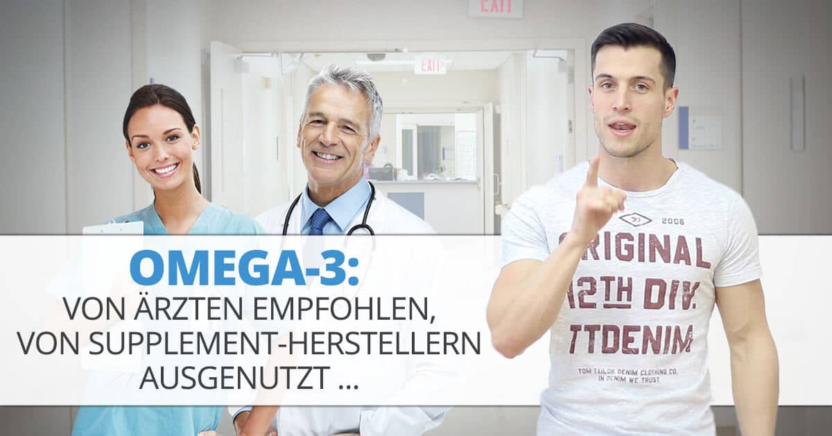 Omega-3: Von Ärzten empfohlen, von Supplement-Herstellern ausgenutzt …