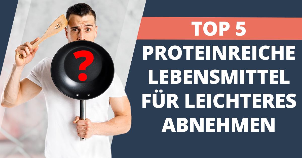 TOP 5 proteinreiche Lebensmittel für leichteres Abnehmen